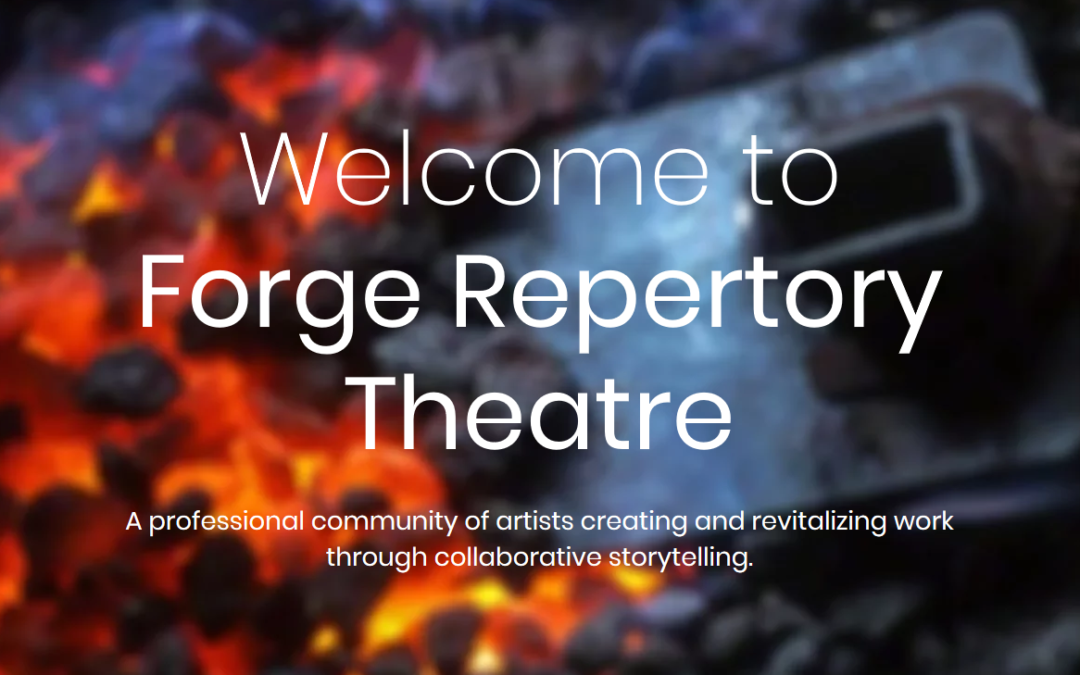 Forge Repertory Theatre – A New Theatre Company Dedicated To Creating and Revitalizing Work Through Collaborative Storytelling